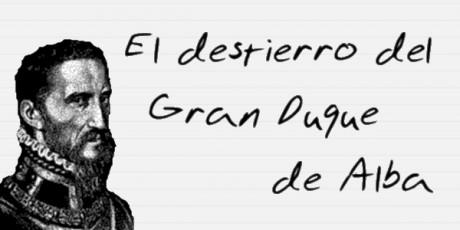 El destierro del Gran Duque de Alba